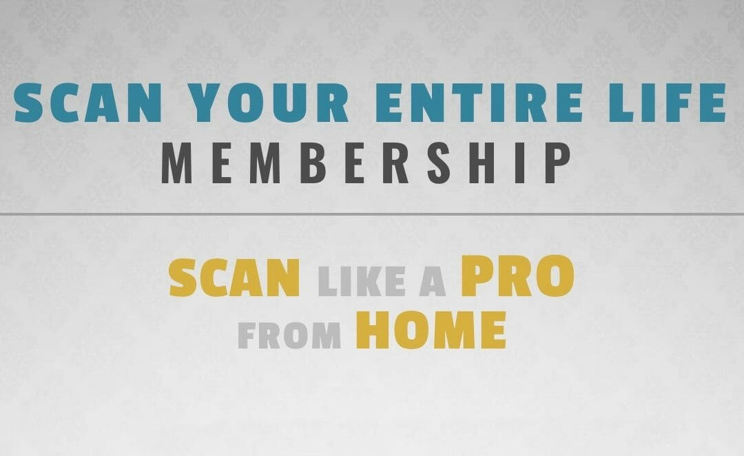 Announcing the Scan Your Entire Life Membership and Training Course!